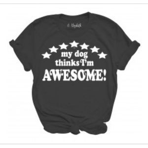 My Dog Thinks I'm Awesome T-shirt